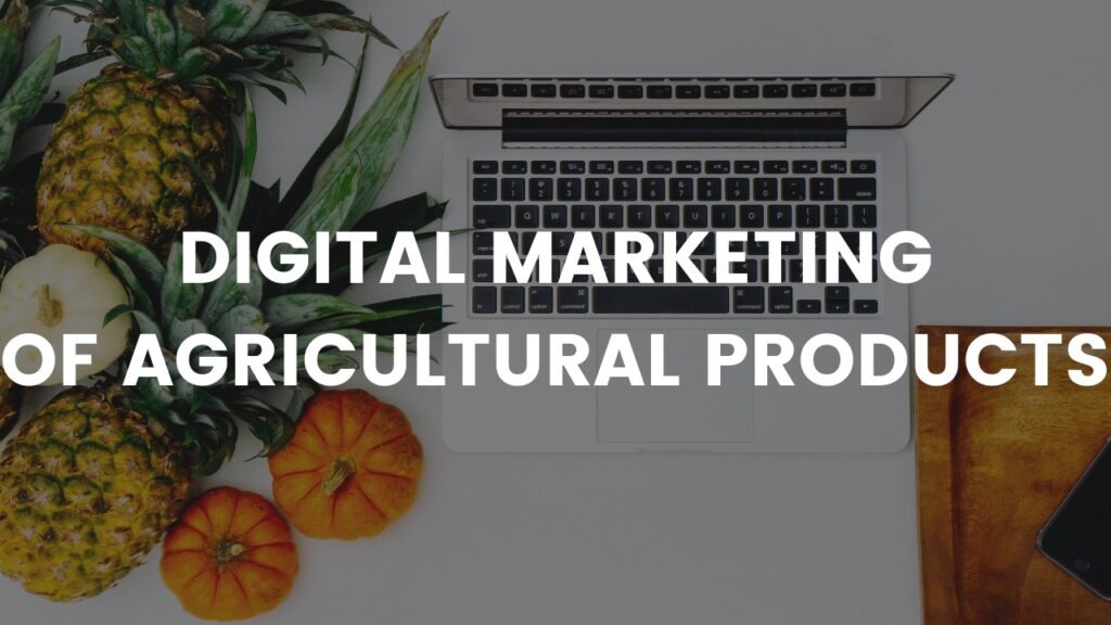 Digital Marketing of Agricultural Products