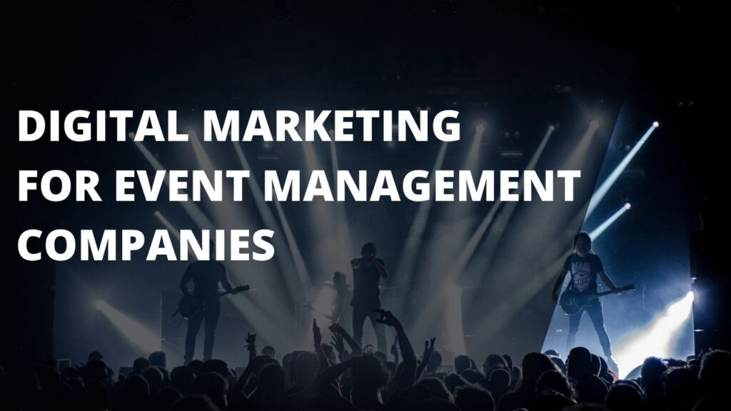 Digital Marketing for Event Management Companies Describes, how you can implement the digital marketing strategies to get more leads.