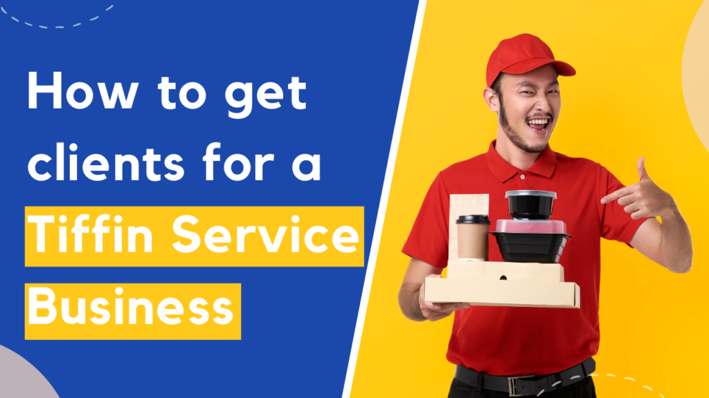how to get clients for tiffin service